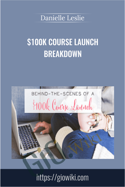 $100k Course Launch Breakdown - Danielle Leslie