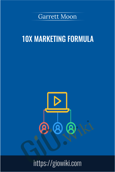 10x Marketing Formula - Garrett Moon