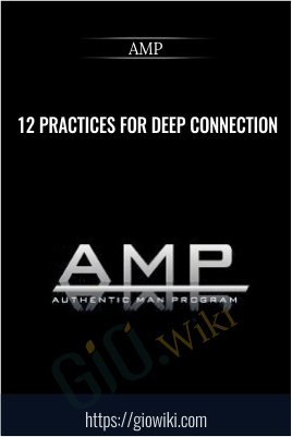 12 Practices For Deep Connection - AMP