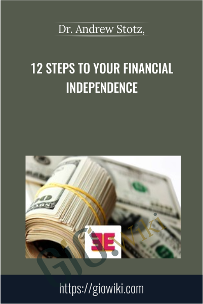 12 Steps to Your Financial Independence - Dr. Andrew Stotz
