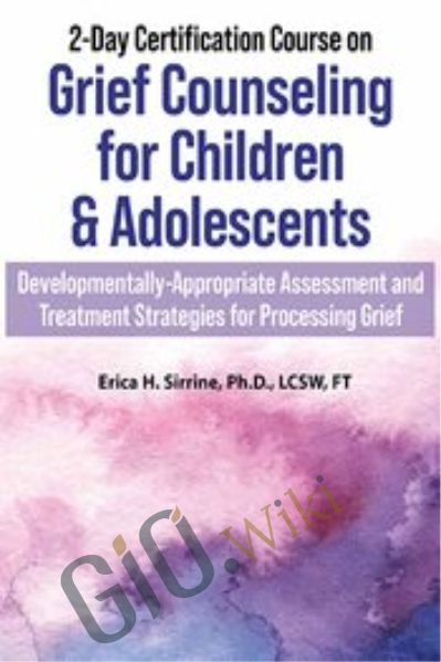 2-Day Certification Course on Grief Counseling for Children & Adolescents: Developmentally-Appropriate Assessment and Treatment Strategies for Processing Grief - Erica Sirrine