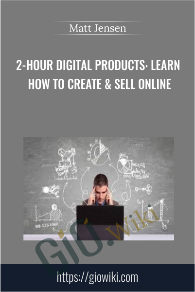 2-Hour Digital Products: Learn How to Create & Sell Online - Matt Jensen