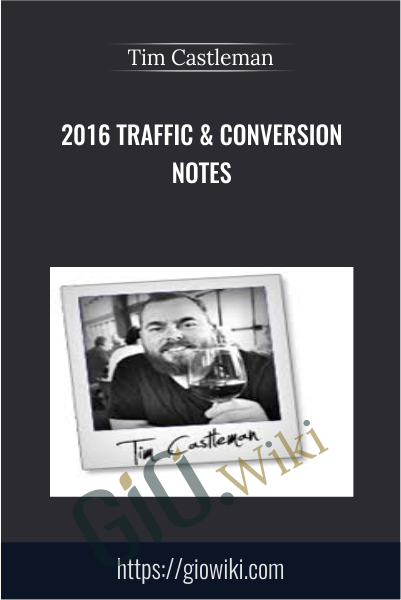 2016 Traffic & Conversion Notes - Tim Castleman