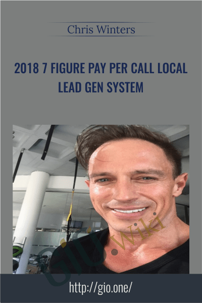 2018 7 Figure Pay Per Call Local Lead Gen System - Chris Winters
