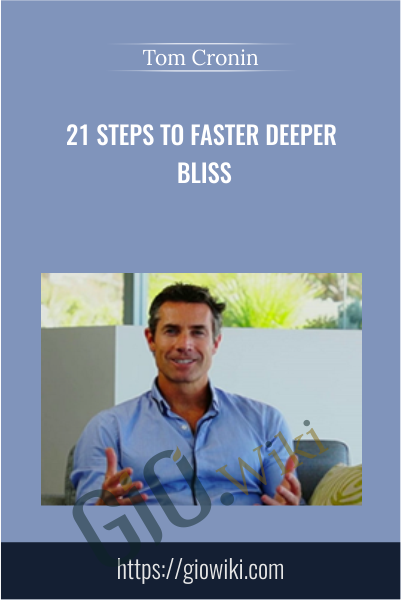 21 Steps to Faster Deeper Bliss - Tom Cronin