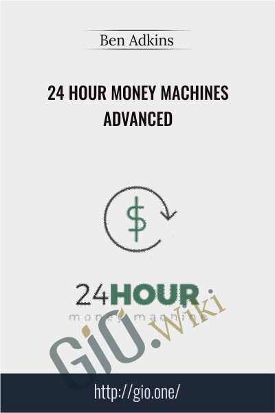 24 Hour Money Machines Advanced - Ben Adkins