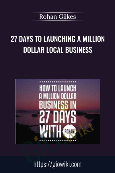 27 Days To Launching a Million Dollar Local Business - Rohan Gilkes