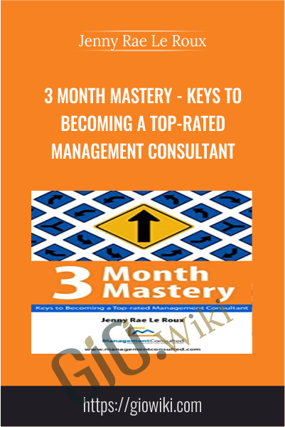 3 Month Mastery - Keys to Becoming a Top-Rated Management Consultant - Jenny Rae Le Roux