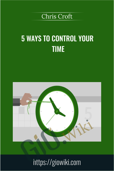 5 Ways to Control Your Time - Chris Croft