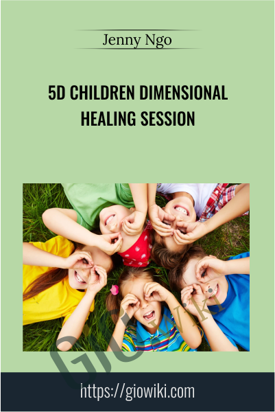 5D Children Dimensional Healing Session - Jenny Ngo