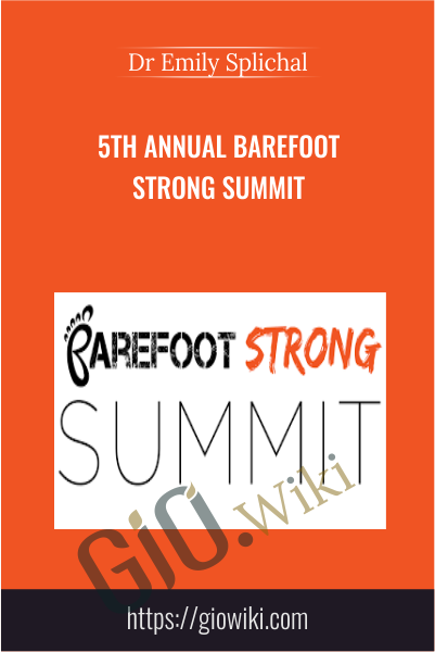 5th Annual Barefoot Strong Summit - Dr Emily Splichal