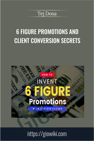 6 Figure Promotions and Client Conversion Secrets - Tej Dosa