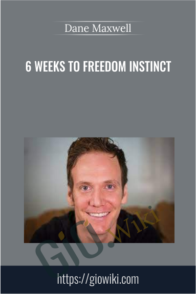 6 Weeks to Freedom Instinct - Dane Maxwell