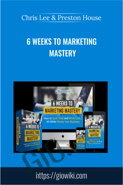 6 Weeks to Marketing Mastery - Chris Lee & Preston House
