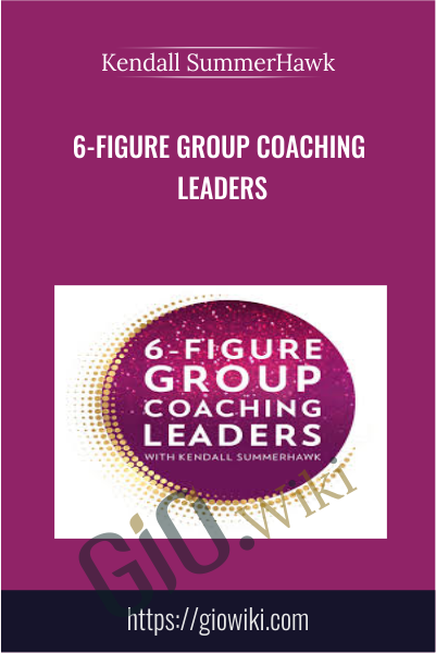 6-Figure Group Coaching Leaders - Kendall SummerHawk