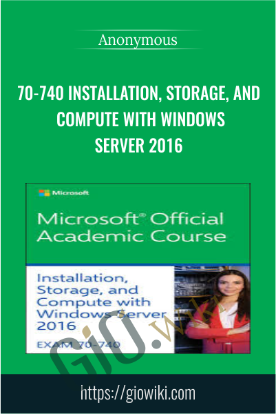 70-740 Installation, Storage, and Compute with Windows Server 2016