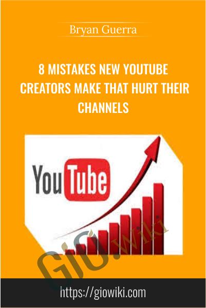 8 Mistakes New YouTube Creators Make that Hurt Their Channels - Bryan Guerra