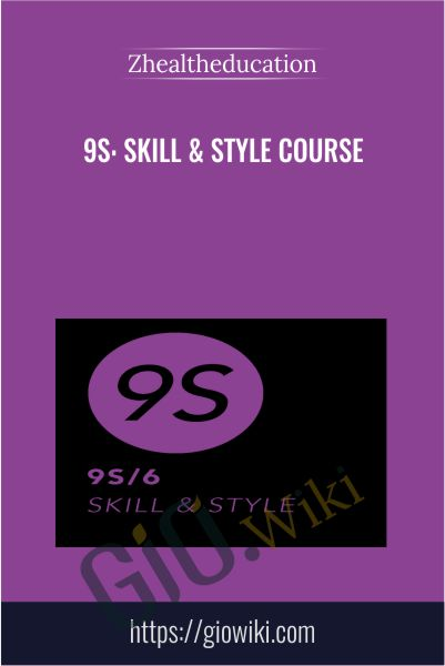 9S: Skill & Style Course - Zhealtheducation