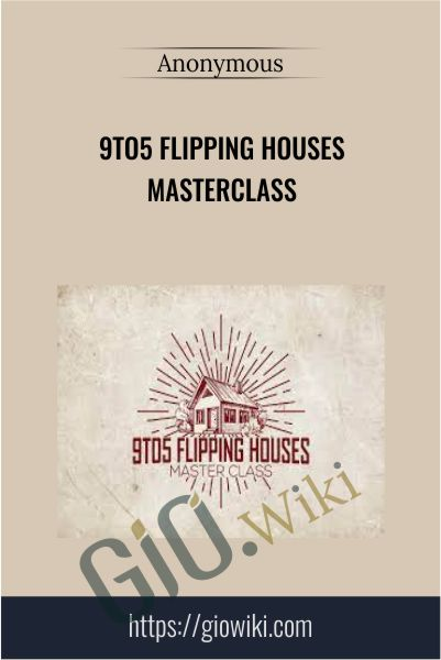 9to5 Flipping Houses Masterclass