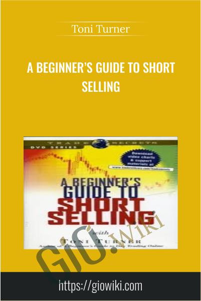 A Beginner's Guide to Short Selling - Toni Turner