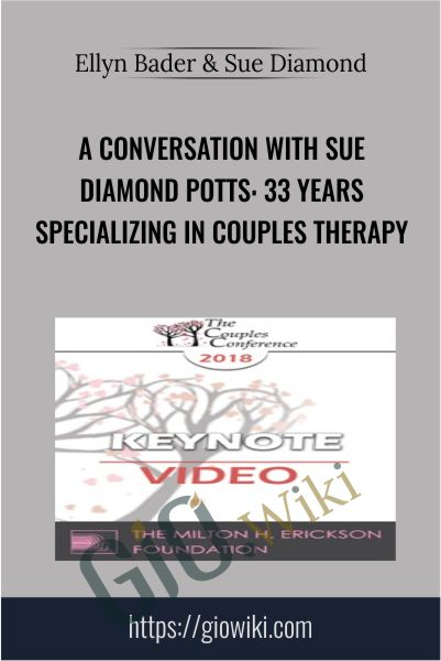 A Conversation with Sue Diamond Potts: 33 Years Specializing in Couples Therapy - Ellyn Bader & Sue Diamond