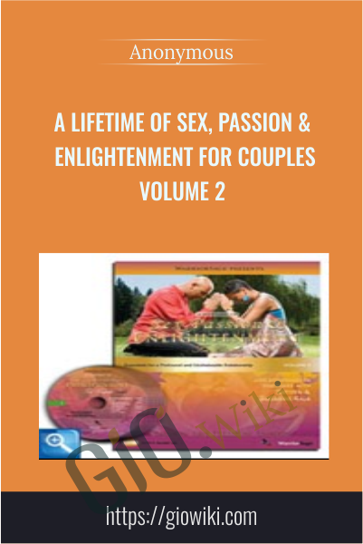 A Lifetime of Sex, Passion & Enlightenment for Couples Volume 2