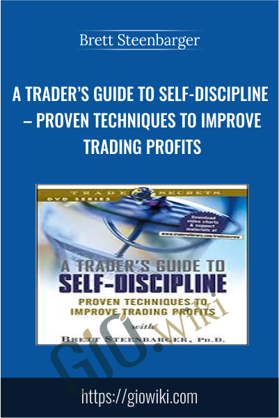 A Trader's Guide to Self-Discipline – Proven Techniques to Improve Trading Profits - Brett Steenbarger
