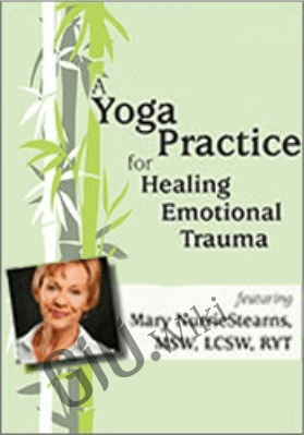 A Yoga Practice for Healing Emotional Trauma - Mary NurrieStearns