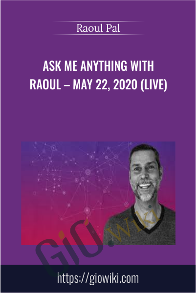 Ask Me Anything With Raoul – May 22, 2020 (live) - Raoul Pal