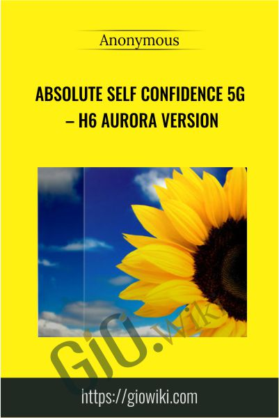 Absolute Self Confidence 5g – h6 Aurora Version