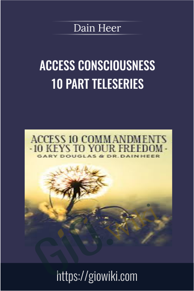 Access Consciousness 10 Part Teleseries - Dain Heer
