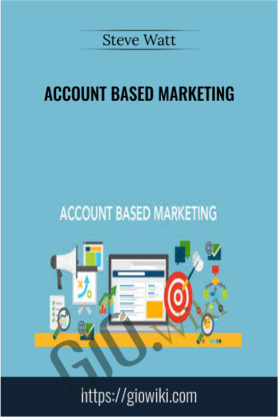 Account Based Marketing - Steve Watt