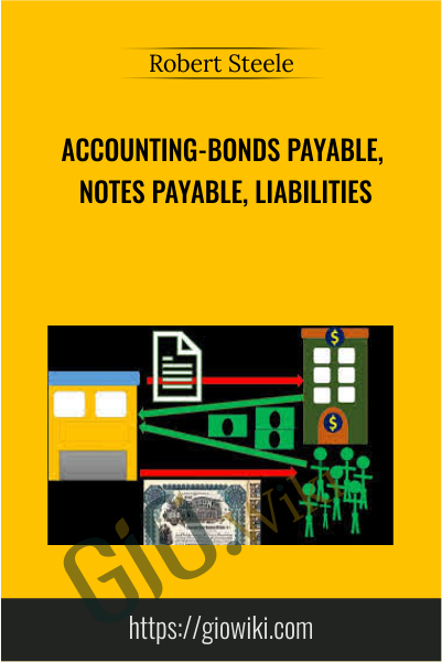 Accounting-Bonds Payable, Notes Payable, Liabilities - Robert Steele