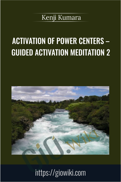 Activation of Power Centers – Guided Activation Meditation 2 - Kenji Kumara