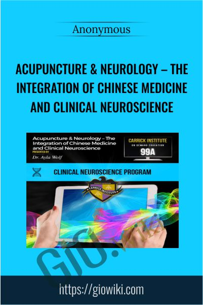 Acupuncture & Neurology – The Integration of Chinese Medicine and Clinical Neuroscience