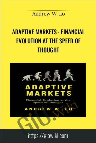 Adaptive Markets : Financial Evolution at the Speed of Thought - Andrew W. Lo