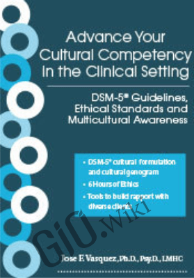 Advance Your Cultural Competency in the Clinical Setting: DSM-5® Guidelines, Ethical Standards and Multicultural Awareness - Jose F. Vasquez