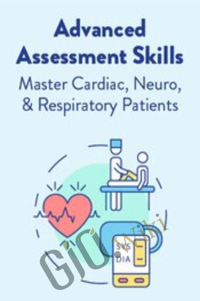 Advanced Assessment Skills: Master Cardiac, Neuro, & Respiratory Patients - Angelica Dizon