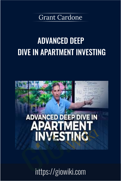 Advanced Deep Dive in Apartment Investing - Grant Cardone