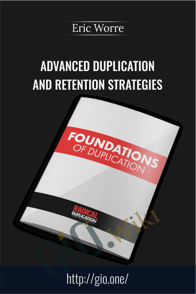 Advanced Duplication and Retention Strategies - Eric Worre