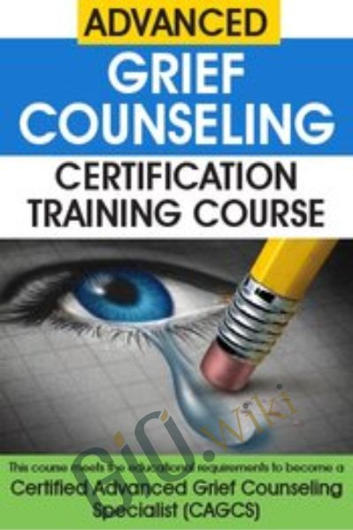 Advanced Grief Counseling Certification Training Course - Joy R. Samuels & Others