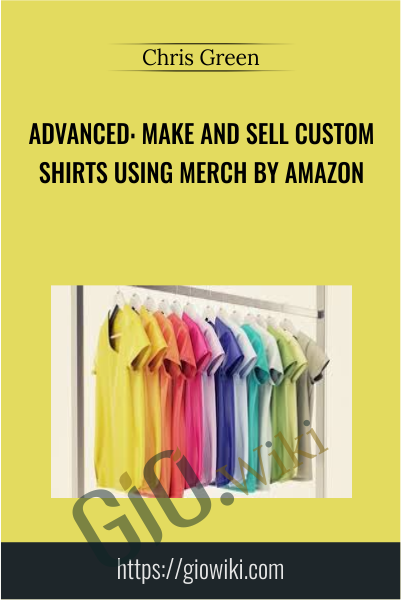 Advanced: Make and Sell Custom Shirts Using Merch by Amazon - Chris Green