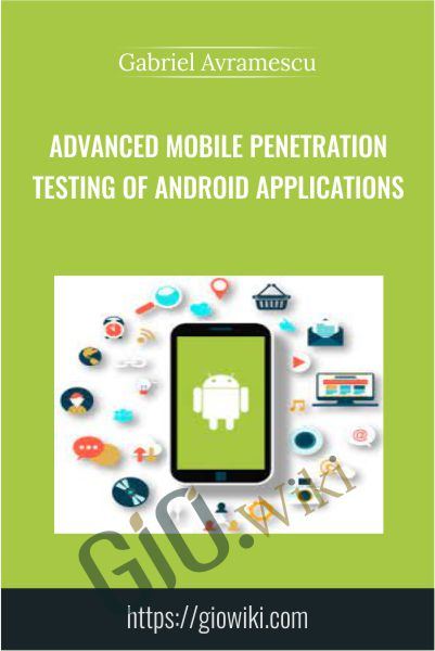 Advanced Mobile Penetration Testing of Android Applications - Gabriel Avramescu