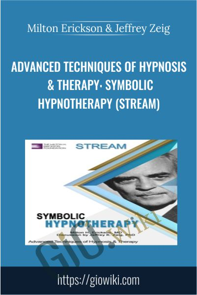 Advanced Techniques of Hypnosis & Therapy: Symbolic Hypnotherapy (Stream) - Milton Erickson & Jeffrey Zeig