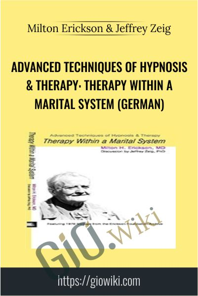 Advanced Techniques of Hypnosis & Therapy: Therapy within a Marital System (German) - Milton Erickson & Jeffrey Zeig