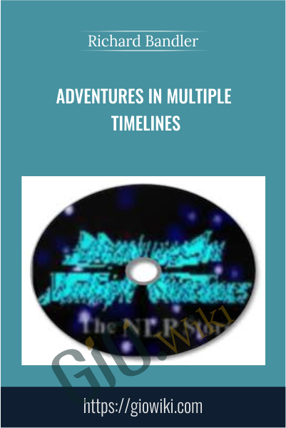 Adventures in Multiple Timelines - Richard Bandler