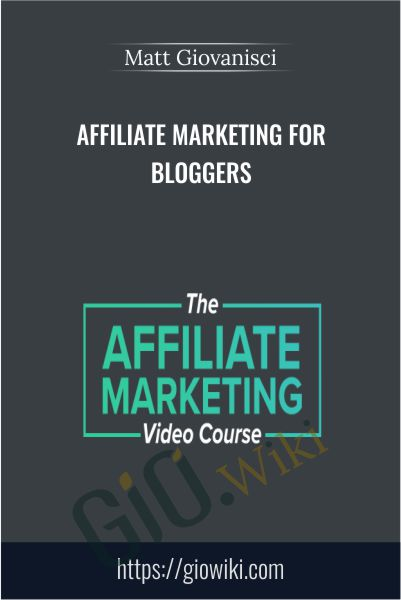 Affiliate Marketing For Bloggers - Matt Giovanisci
