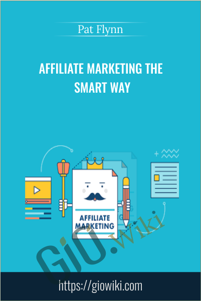 Affiliate Marketing the Smart Way - Pat Flynn