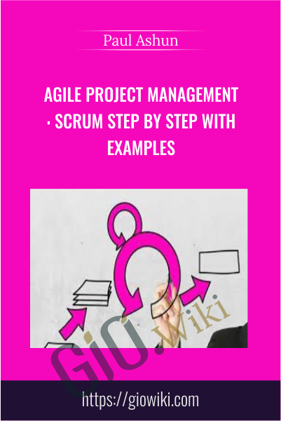 Agile Project Management: Scrum Step by Step with Examples - Paul Ashun