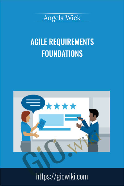 Agile Requirements Foundations - Angela Wick